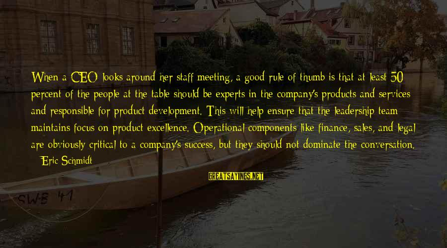 Product Success Sayings By Eric Schmidt: When a CEO looks around her staff meeting, a good rule of thumb is that