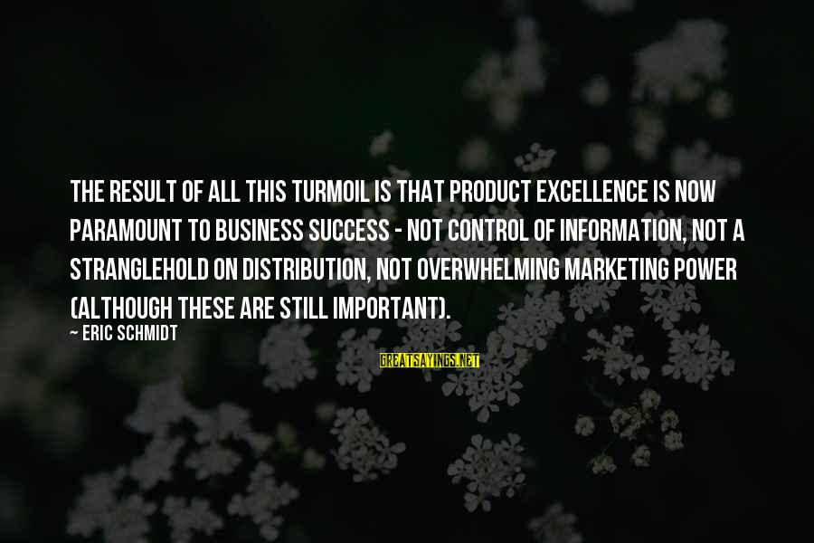Product Success Sayings By Eric Schmidt: The result of all this turmoil is that product excellence is now paramount to business