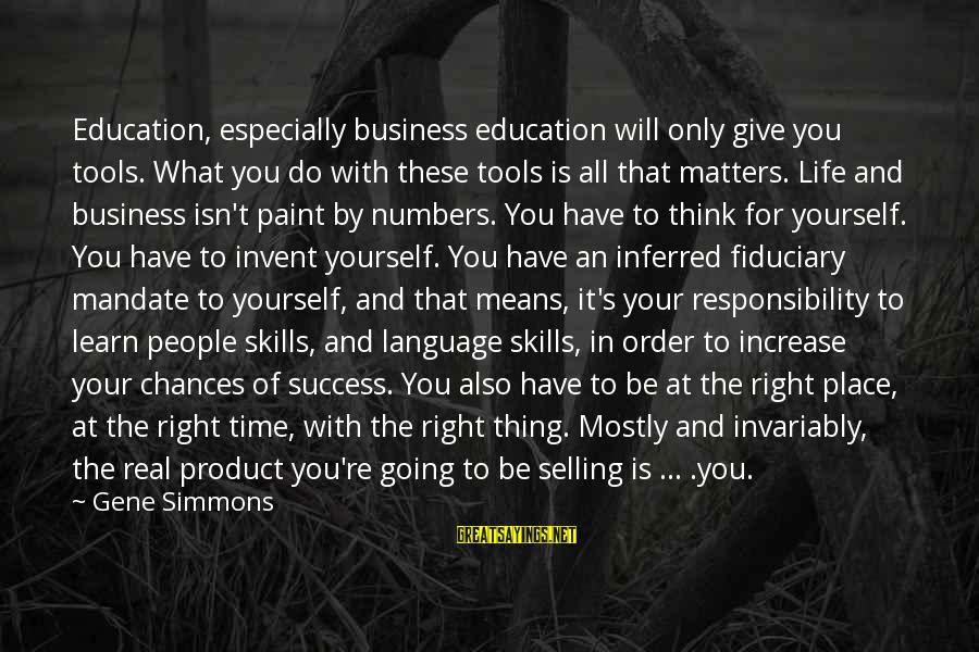 Product Success Sayings By Gene Simmons: Education, especially business education will only give you tools. What you do with these tools