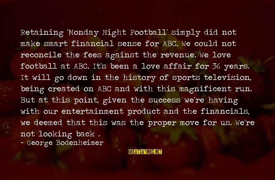 Product Success Sayings By George Bodenheimer: Retaining 'Monday Night Football' simply did not make smart financial sense for ABC. We could