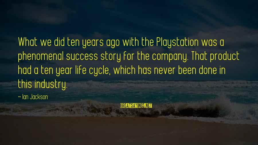 Product Success Sayings By Ian Jackson: What we did ten years ago with the Playstation was a phenomenal success story for