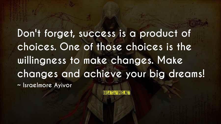Product Success Sayings By Israelmore Ayivor: Don't forget, success is a product of choices. One of those choices is the willingness