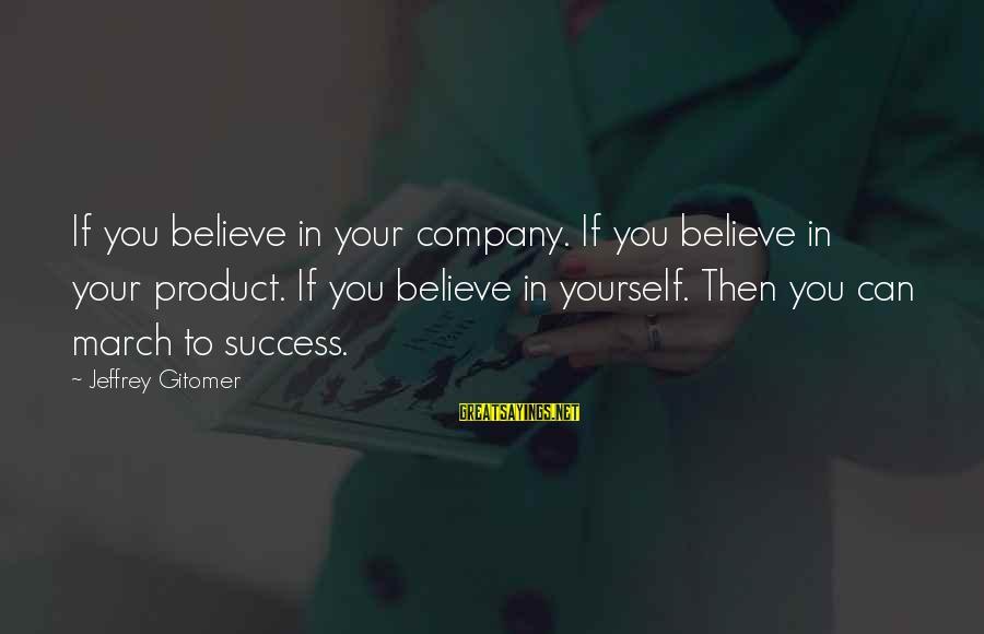 Product Success Sayings By Jeffrey Gitomer: If you believe in your company. If you believe in your product. If you believe