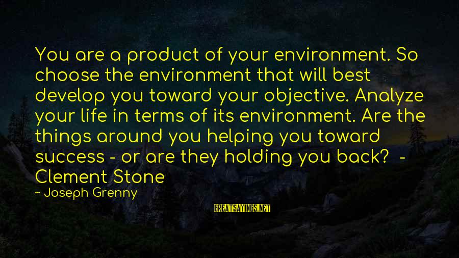 Product Success Sayings By Joseph Grenny: You are a product of your environment. So choose the environment that will best develop