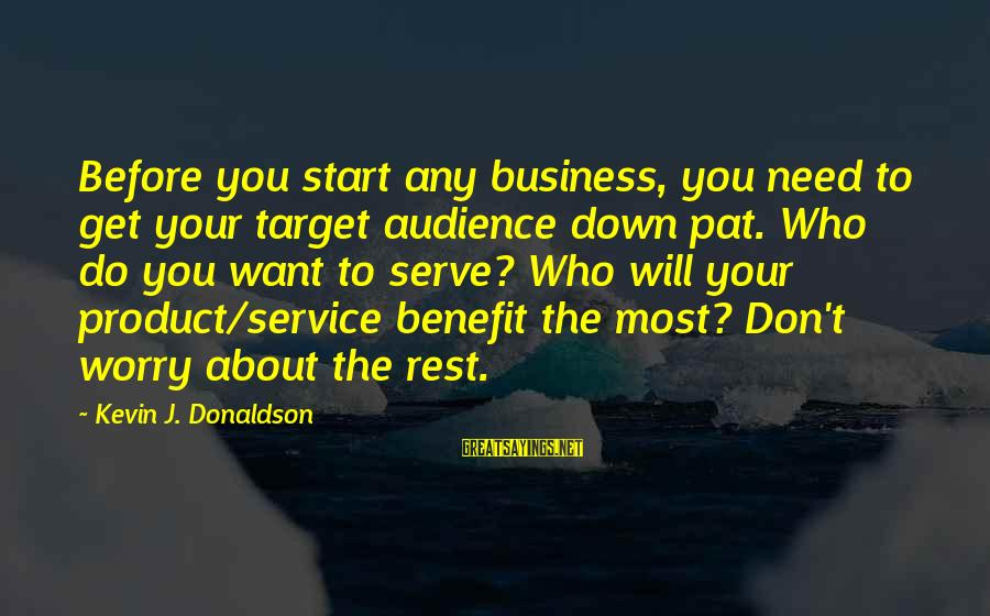 Product Success Sayings By Kevin J. Donaldson: Before you start any business, you need to get your target audience down pat. Who