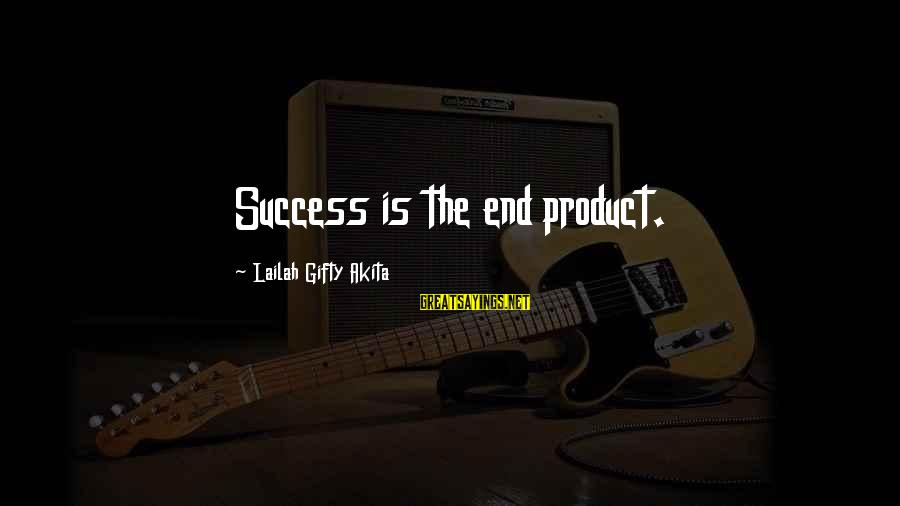 Product Success Sayings By Lailah Gifty Akita: Success is the end product.