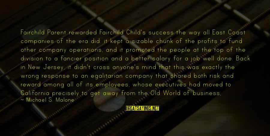 Product Success Sayings By Michael S. Malone: Fairchild Parent rewarded Fairchild Child's success the way all East Coast companies of the era