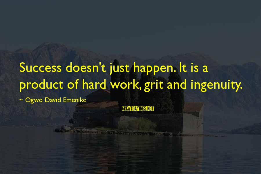 Product Success Sayings By Ogwo David Emenike: Success doesn't just happen. It is a product of hard work, grit and ingenuity.