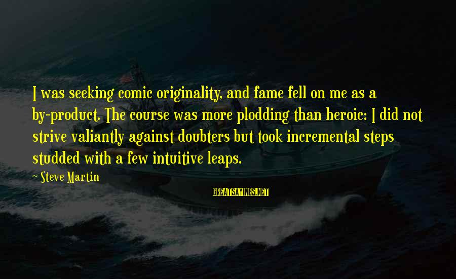 Product Success Sayings By Steve Martin: I was seeking comic originality, and fame fell on me as a by-product. The course