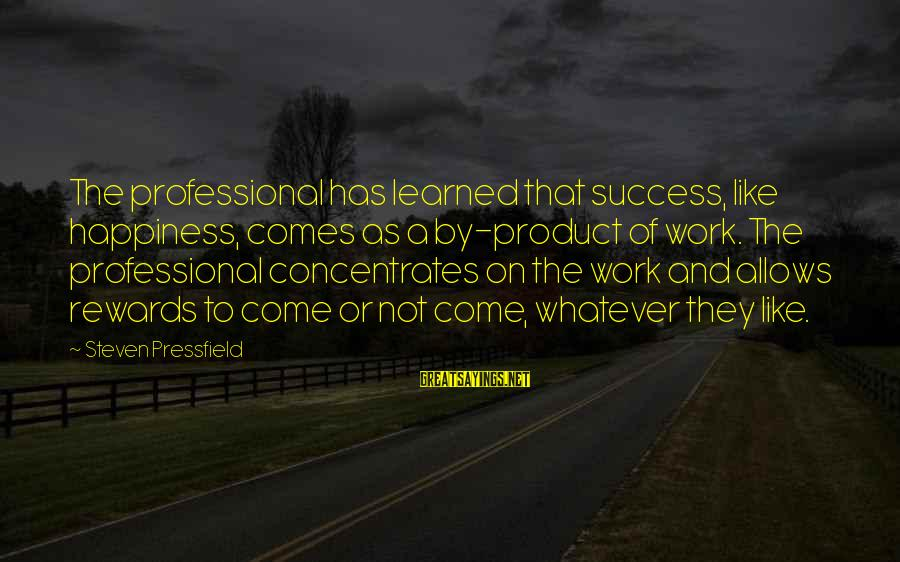 Product Success Sayings By Steven Pressfield: The professional has learned that success, like happiness, comes as a by-product of work. The