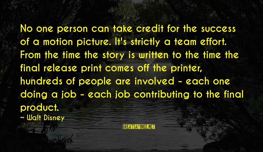 Product Success Sayings By Walt Disney: No one person can take credit for the success of a motion picture. It's strictly