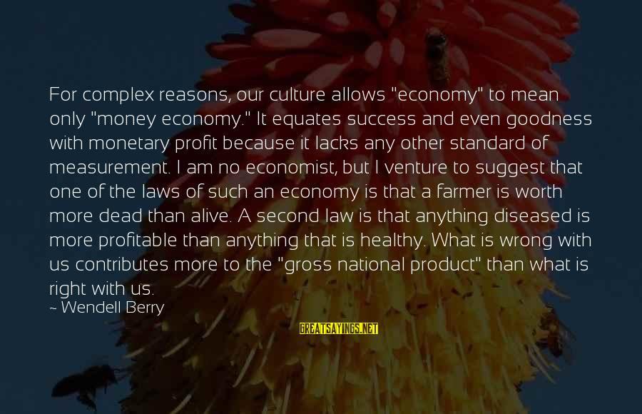 """Product Success Sayings By Wendell Berry: For complex reasons, our culture allows """"economy"""" to mean only """"money economy."""" It equates success"""