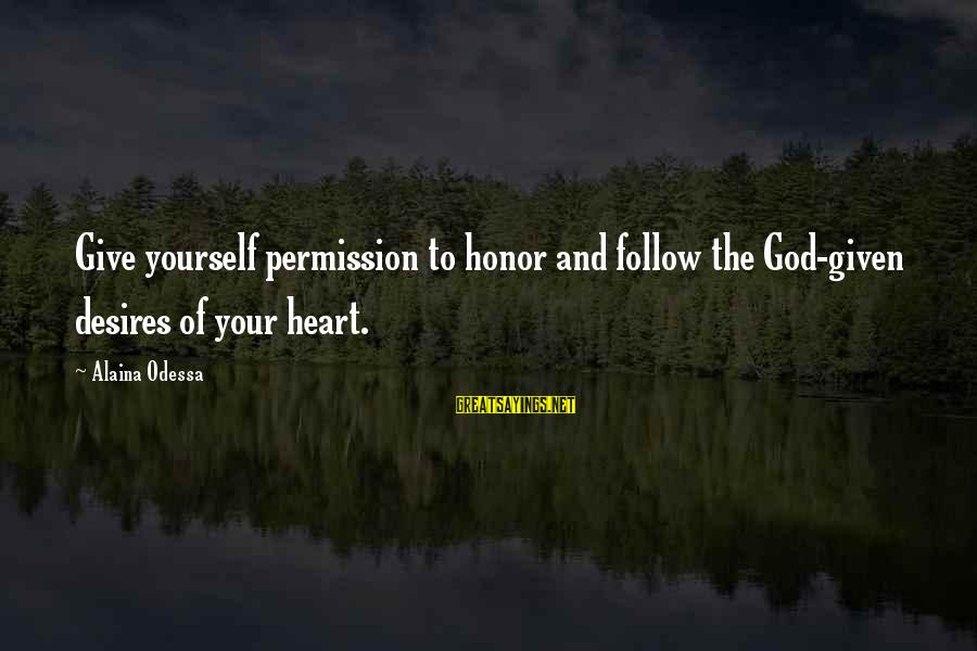 Progression Success Sayings By Alaina Odessa: Give yourself permission to honor and follow the God-given desires of your heart.