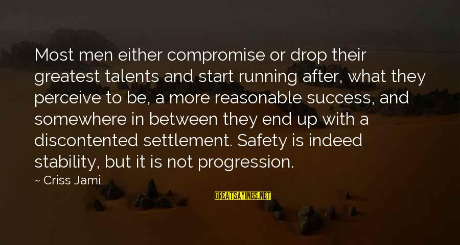 Progression Success Sayings By Criss Jami: Most men either compromise or drop their greatest talents and start running after, what they