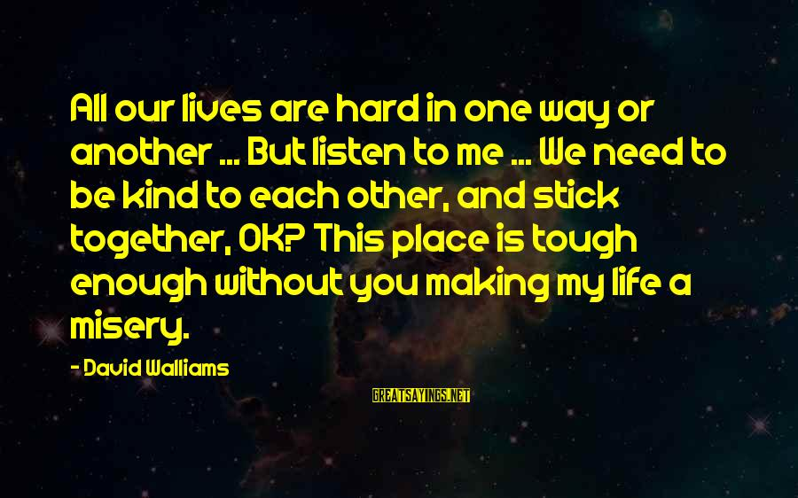 Progression Success Sayings By David Walliams: All our lives are hard in one way or another ... But listen to me