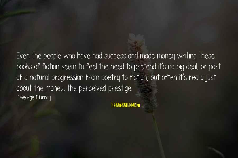 Progression Success Sayings By George Murray: Even the people who have had success and made money writing these books of fiction