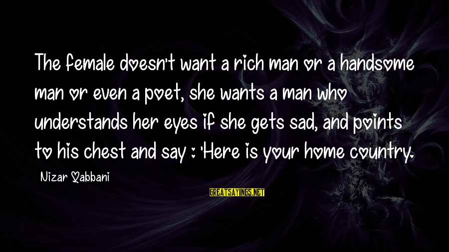 Progression Success Sayings By Nizar Qabbani: The female doesn't want a rich man or a handsome man or even a poet,