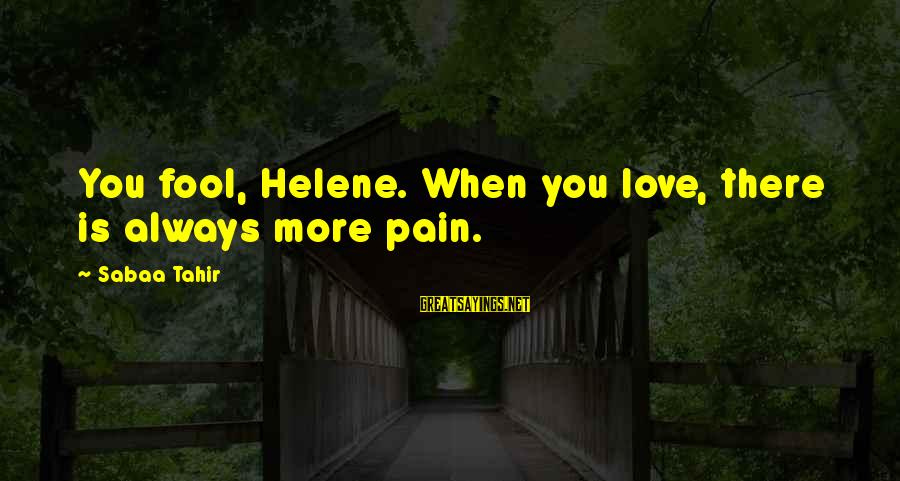 Progression Success Sayings By Sabaa Tahir: You fool, Helene. When you love, there is always more pain.