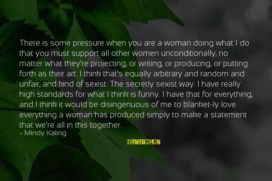 Projecting Love Sayings By Mindy Kaling: There is some pressure when you are a woman doing what I do that you