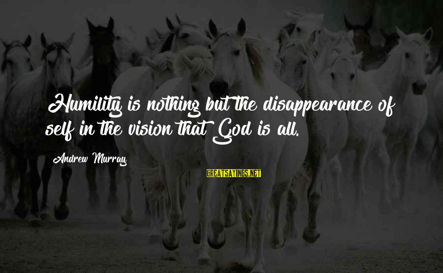 Property Insurance Sayings By Andrew Murray: Humility is nothing but the disappearance of self in the vision that God is all.
