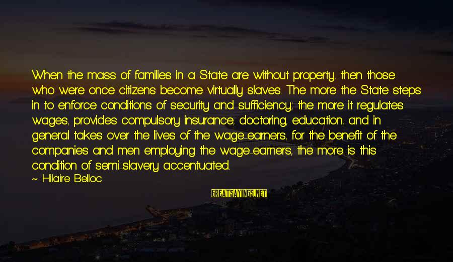 Property Insurance Sayings By Hilaire Belloc: When the mass of families in a State are without property, then those who were