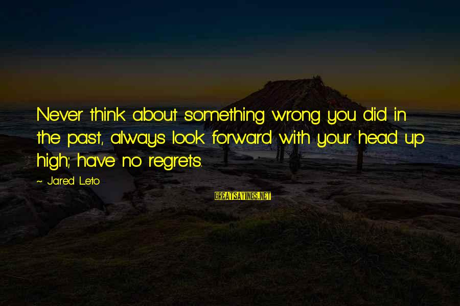 Property Insurance Sayings By Jared Leto: Never think about something wrong you did in the past, always look forward with your