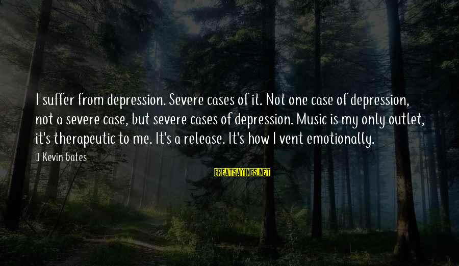 Property Insurance Sayings By Kevin Gates: I suffer from depression. Severe cases of it. Not one case of depression, not a