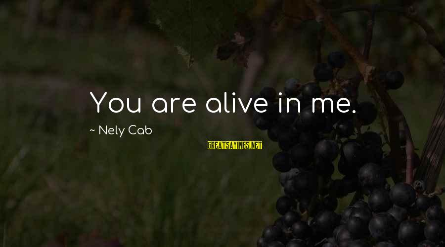 Property Insurance Sayings By Nely Cab: You are alive in me.