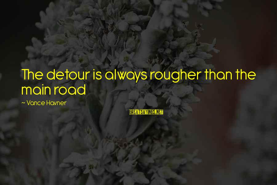 Property Insurance Sayings By Vance Havner: The detour is always rougher than the main road