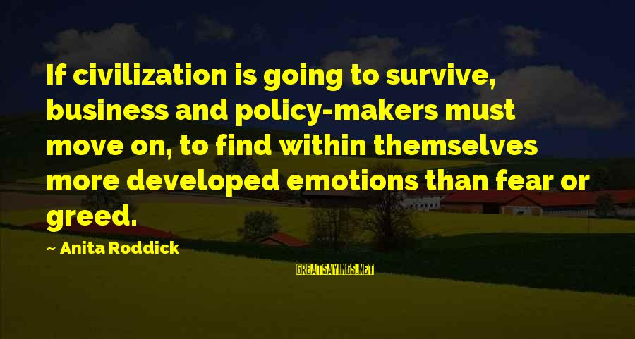 Prospectives Sayings By Anita Roddick: If civilization is going to survive, business and policy-makers must move on, to find within