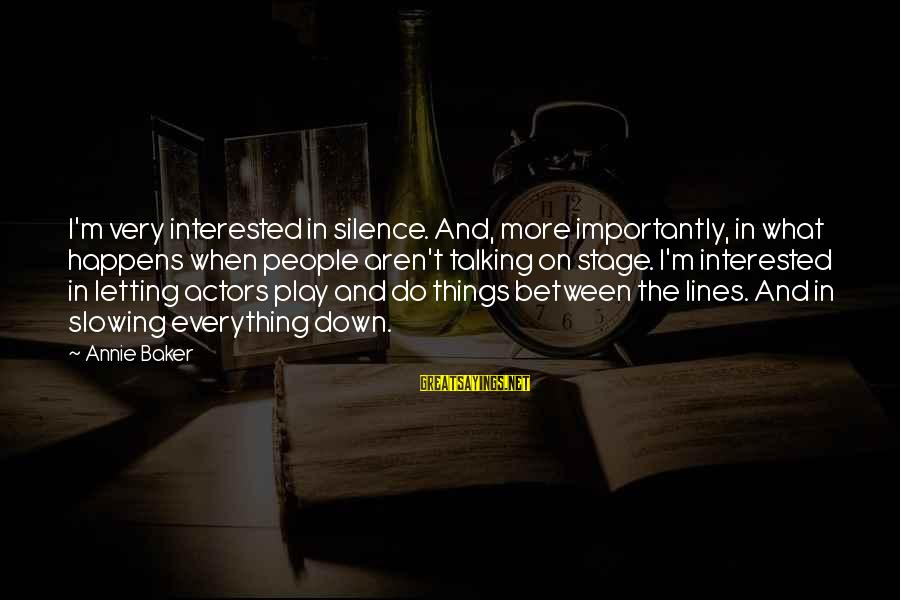 Prospectives Sayings By Annie Baker: I'm very interested in silence. And, more importantly, in what happens when people aren't talking
