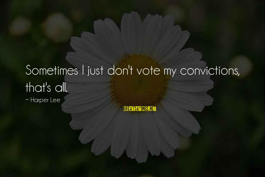 Prospectives Sayings By Harper Lee: Sometimes I just don't vote my convictions, that's all.