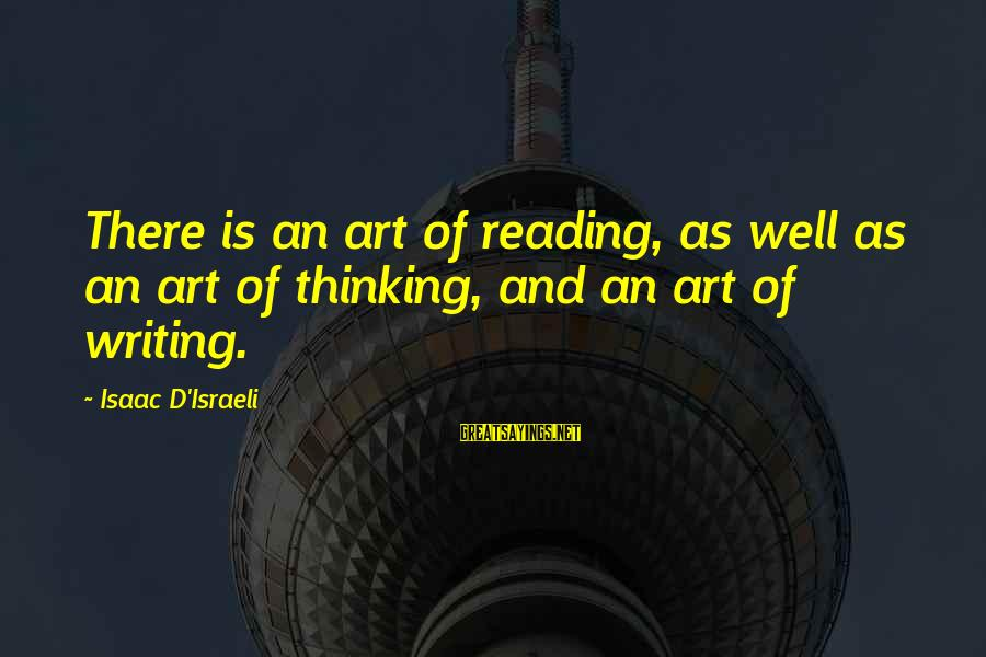 Prospectives Sayings By Isaac D'Israeli: There is an art of reading, as well as an art of thinking, and an