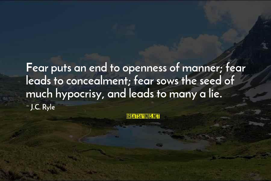 Prospectives Sayings By J.C. Ryle: Fear puts an end to openness of manner; fear leads to concealment; fear sows the