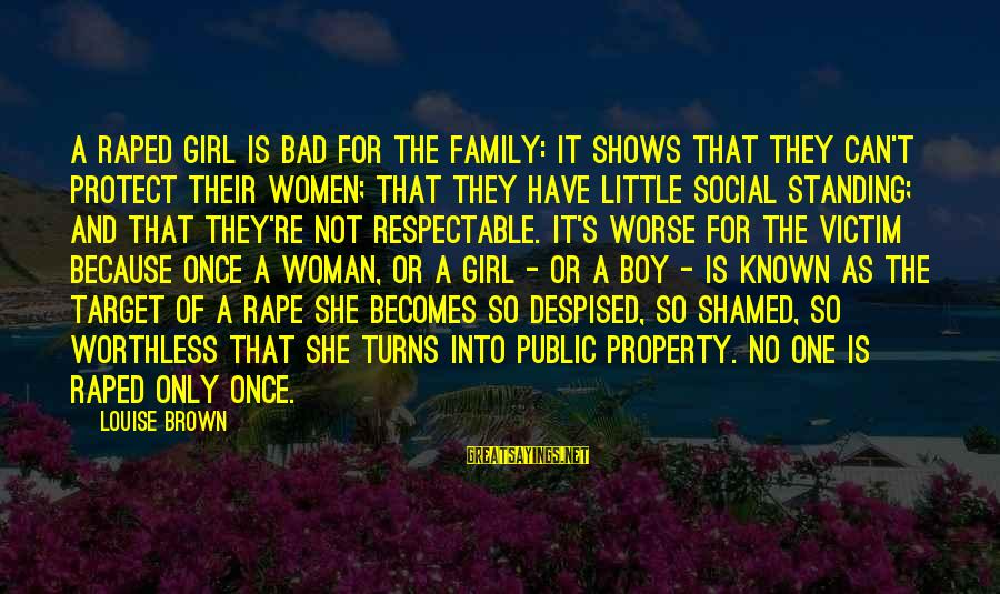 Protect Public Property Sayings By Louise Brown: A raped girl is bad for the family: it shows that they can't protect their