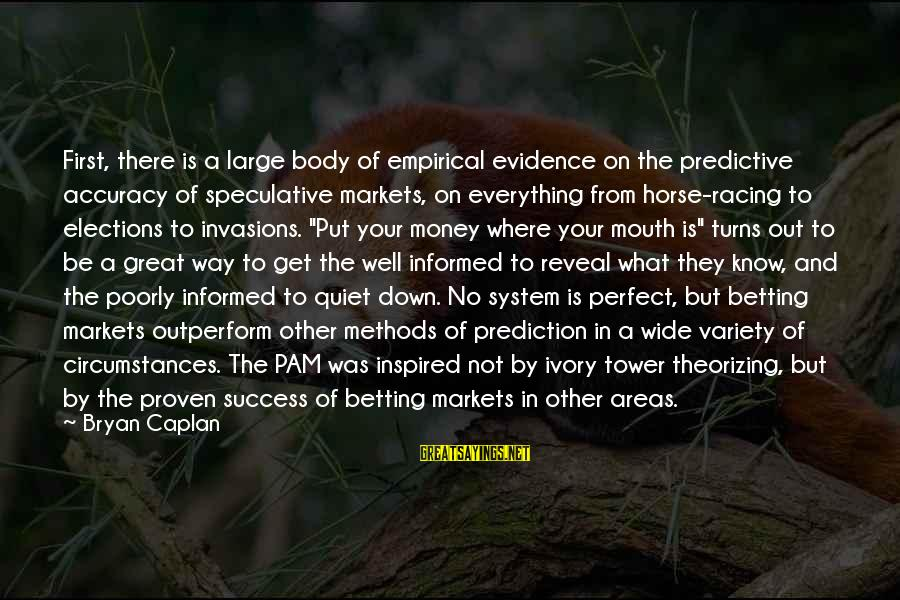 Proven System Sayings By Bryan Caplan: First, there is a large body of empirical evidence on the predictive accuracy of speculative