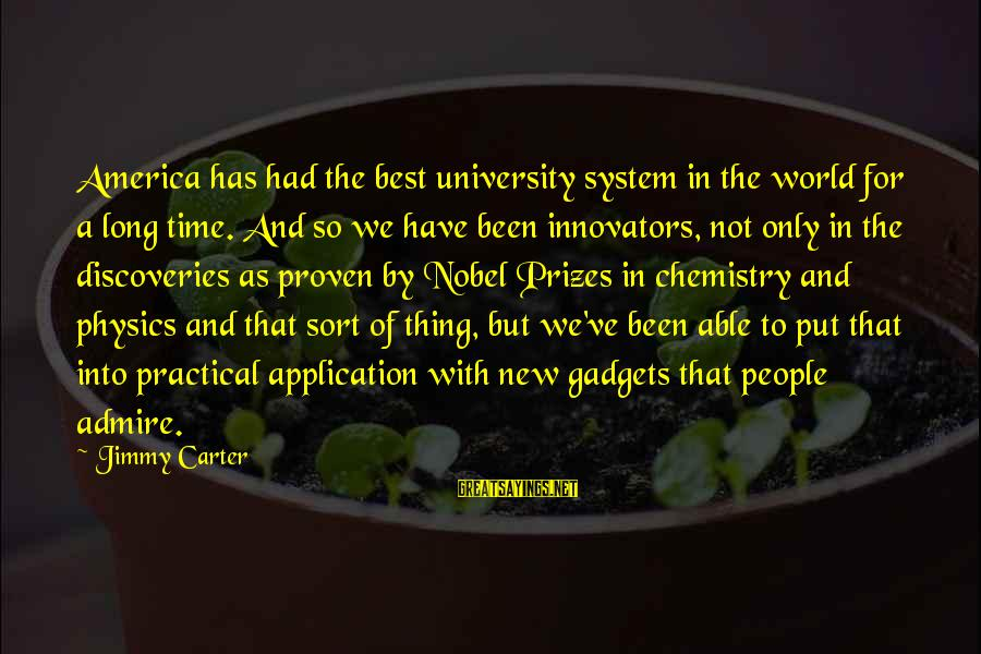 Proven System Sayings By Jimmy Carter: America has had the best university system in the world for a long time. And