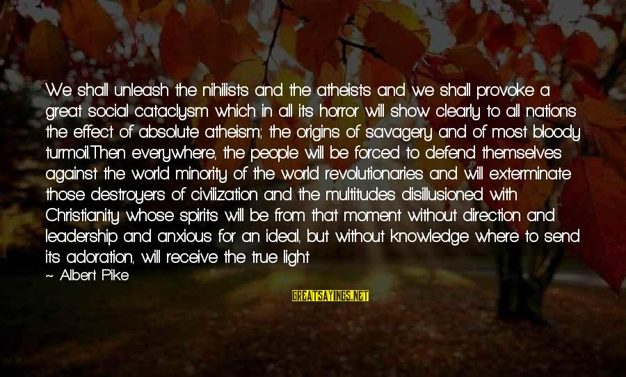 Provoke Sayings By Albert Pike: We shall unleash the nihilists and the atheists and we shall provoke a great social