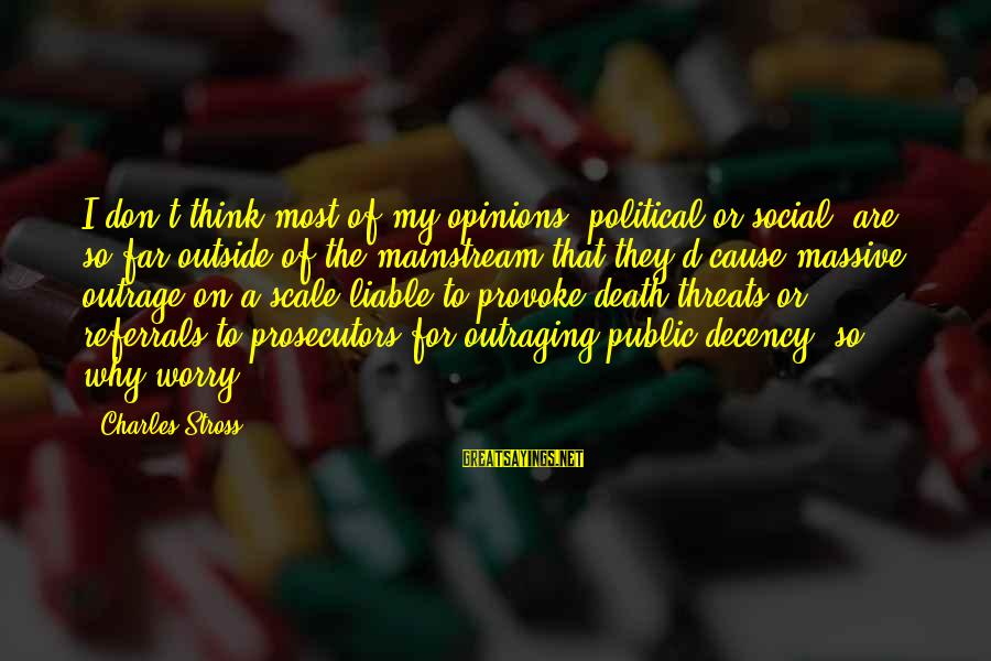 Provoke Sayings By Charles Stross: I don't think most of my opinions, political or social, are so far outside of