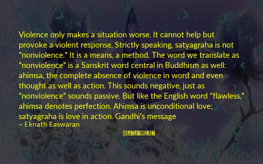 Provoke Sayings By Eknath Easwaran: Violence only makes a situation worse. It cannot help but provoke a violent response. Strictly