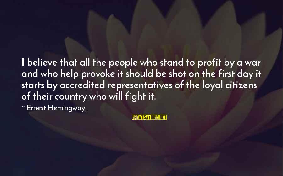 Provoke Sayings By Ernest Hemingway,: I believe that all the people who stand to profit by a war and who