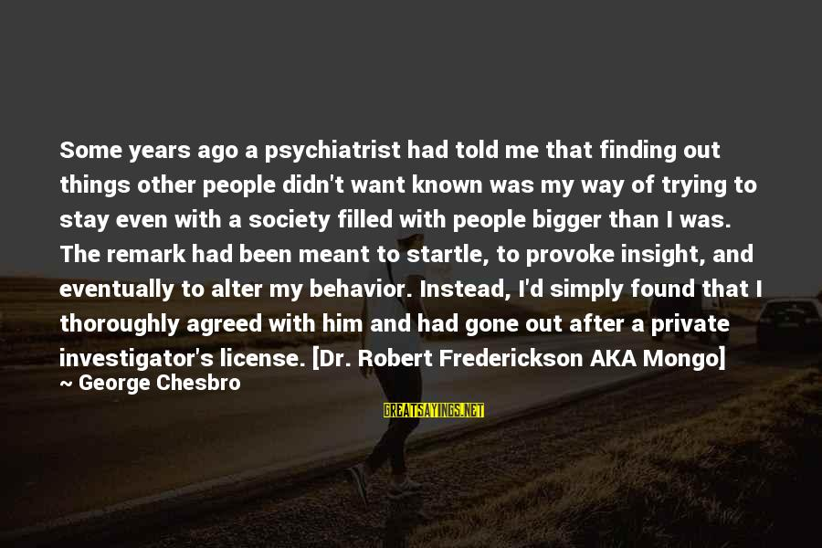 Provoke Sayings By George Chesbro: Some years ago a psychiatrist had told me that finding out things other people didn't