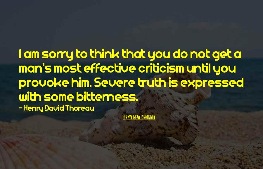 Provoke Sayings By Henry David Thoreau: I am sorry to think that you do not get a man's most effective criticism
