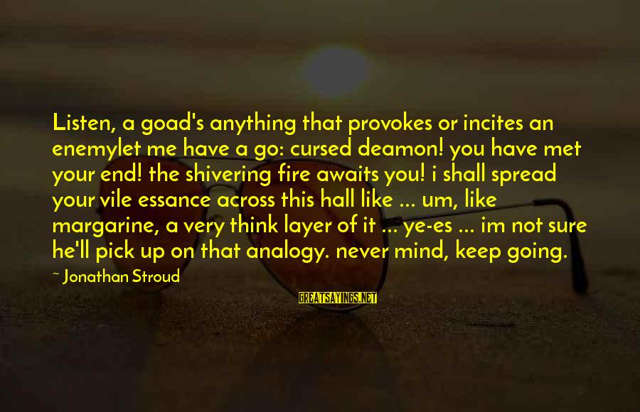 Provoke Sayings By Jonathan Stroud: Listen, a goad's anything that provokes or incites an enemylet me have a go: cursed