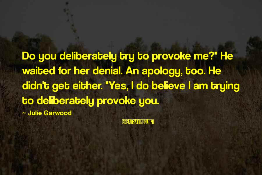 """Provoke Sayings By Julie Garwood: Do you deliberately try to provoke me?"""" He waited for her denial. An apology, too."""