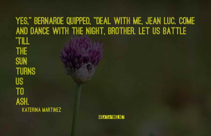 """Provoke Sayings By Katerina Martinez: Yes,"""" Bernarde quipped, """"Deal with me, Jean Luc. Come and dance with the night, brother."""