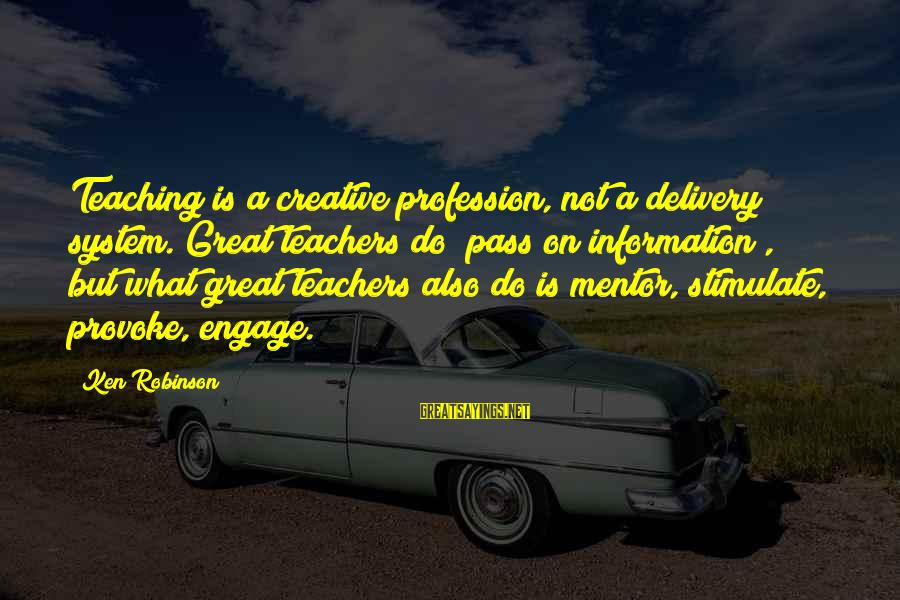 Provoke Sayings By Ken Robinson: Teaching is a creative profession, not a delivery system. Great teachers do [pass on information],
