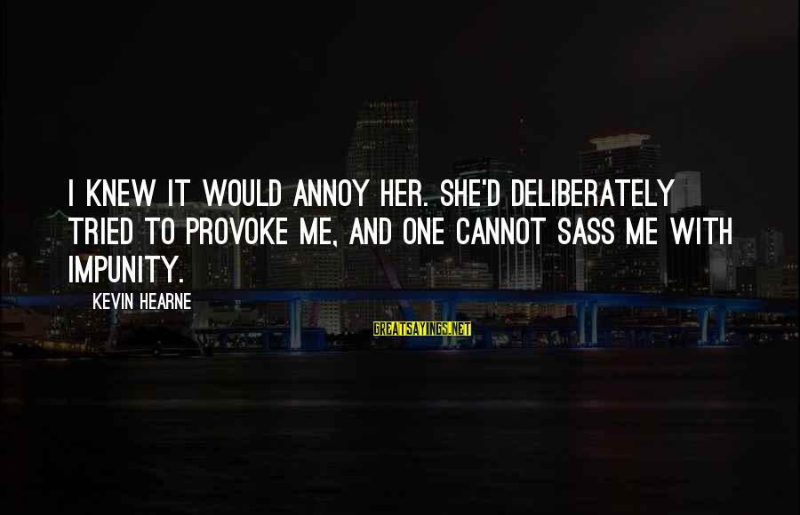 Provoke Sayings By Kevin Hearne: I knew it would annoy her. She'd deliberately tried to provoke me, and one cannot