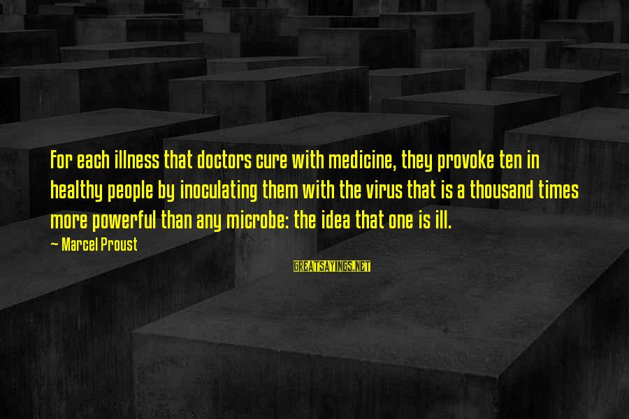Provoke Sayings By Marcel Proust: For each illness that doctors cure with medicine, they provoke ten in healthy people by