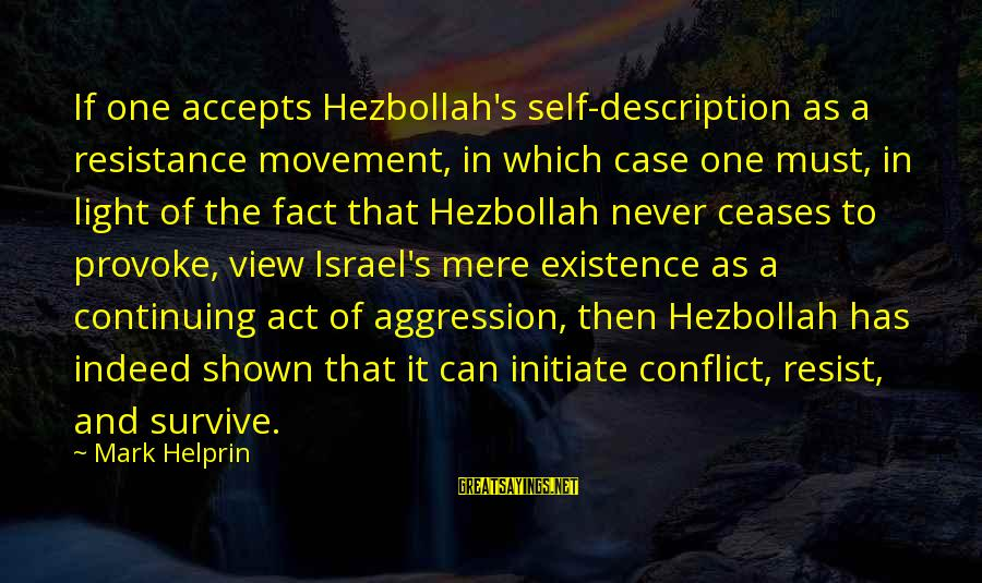 Provoke Sayings By Mark Helprin: If one accepts Hezbollah's self-description as a resistance movement, in which case one must, in